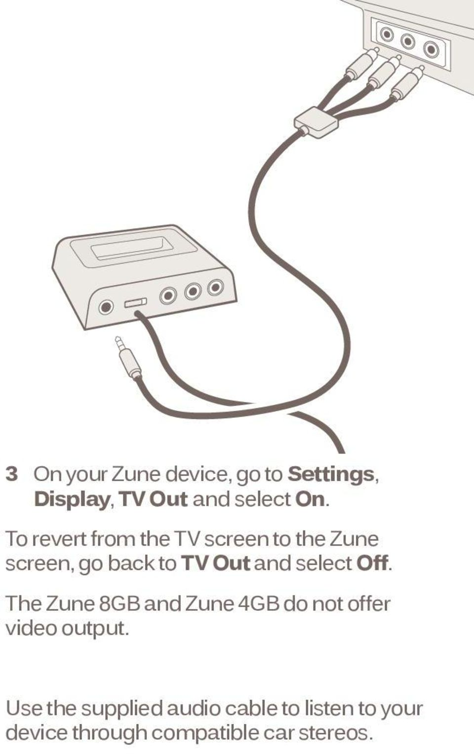 select Off. The Zune 8GB and Zune 4GB do not offer video output.