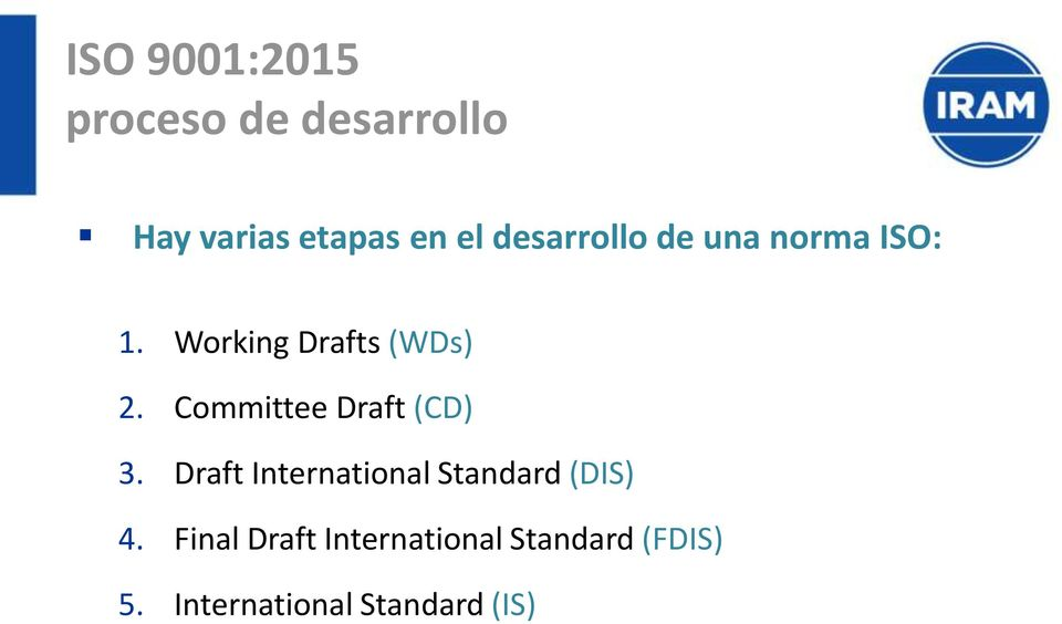 Committee Draft (CD) 3. Draft International Standard (DIS) 4.