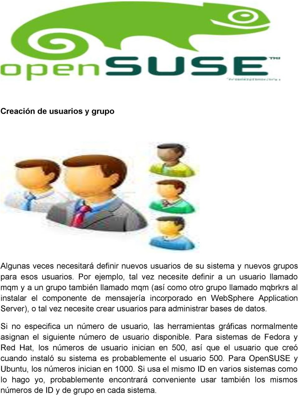 Application Server), o tal vez necesite crear usuarios para administrar bases de datos.
