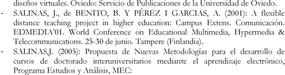 World Conference on Educational Multimedia, Hypermedia & Telecommunications. 25-30 de junio. Tampere (Finlandia). SALINAS,J.