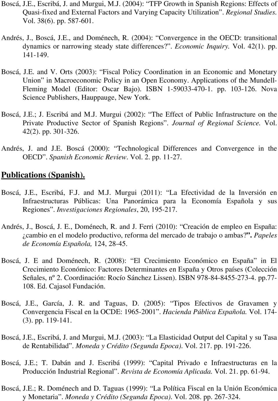Orts (2003): Fiscal Policy Coordination in an Economic and Monetary Union in Macroeconomic Policy in an Open Economy. Applications of the Mundell- Fleming Model (Editor: Oscar Bajo).