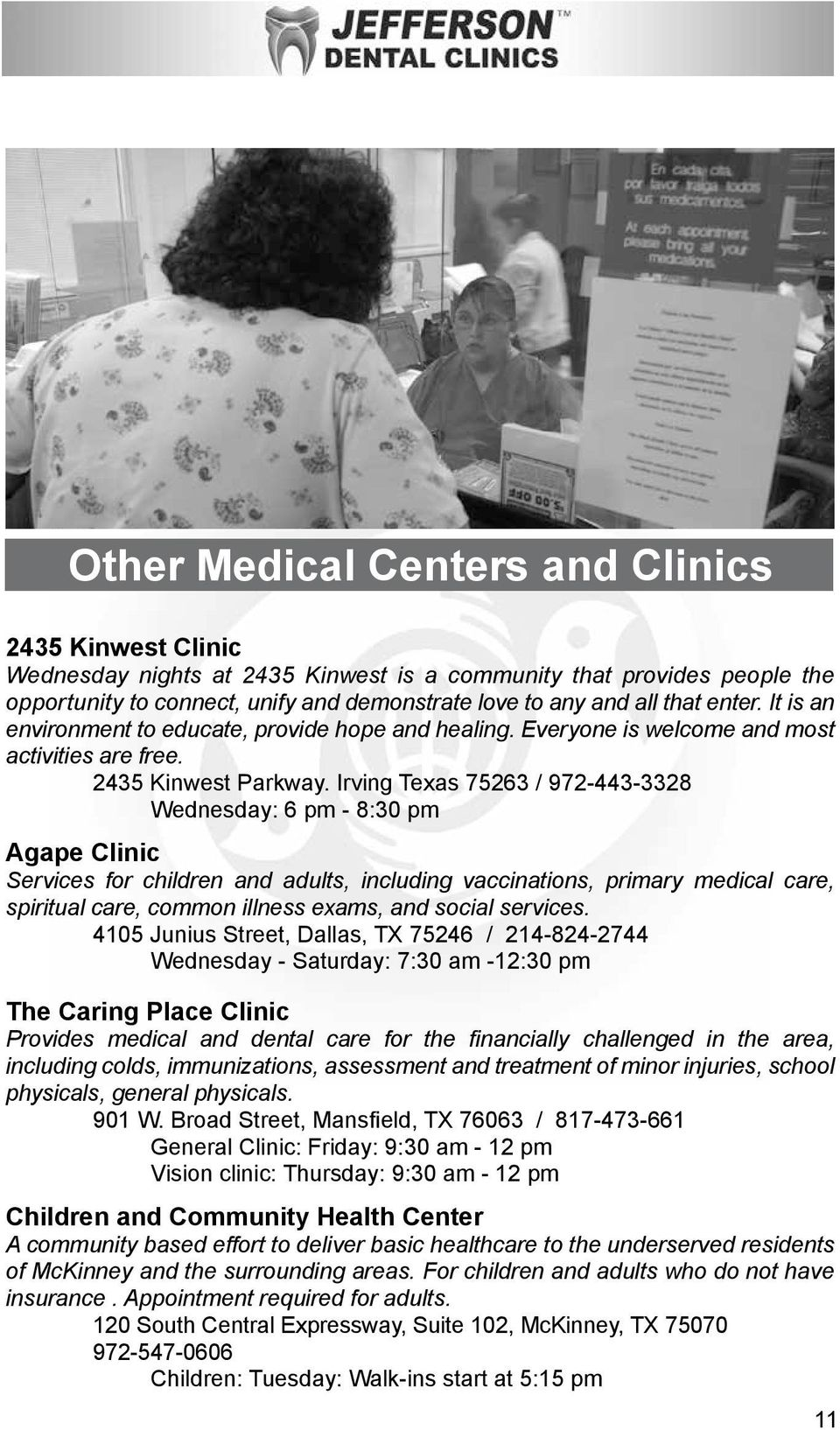 Irving Texas 75263 / 972-443-3328 Wednesday: 6 pm - 8:30 pm Agape Clinic Services for children and adults, including vaccinations, primary medical care, spiritual care, common illness exams, and
