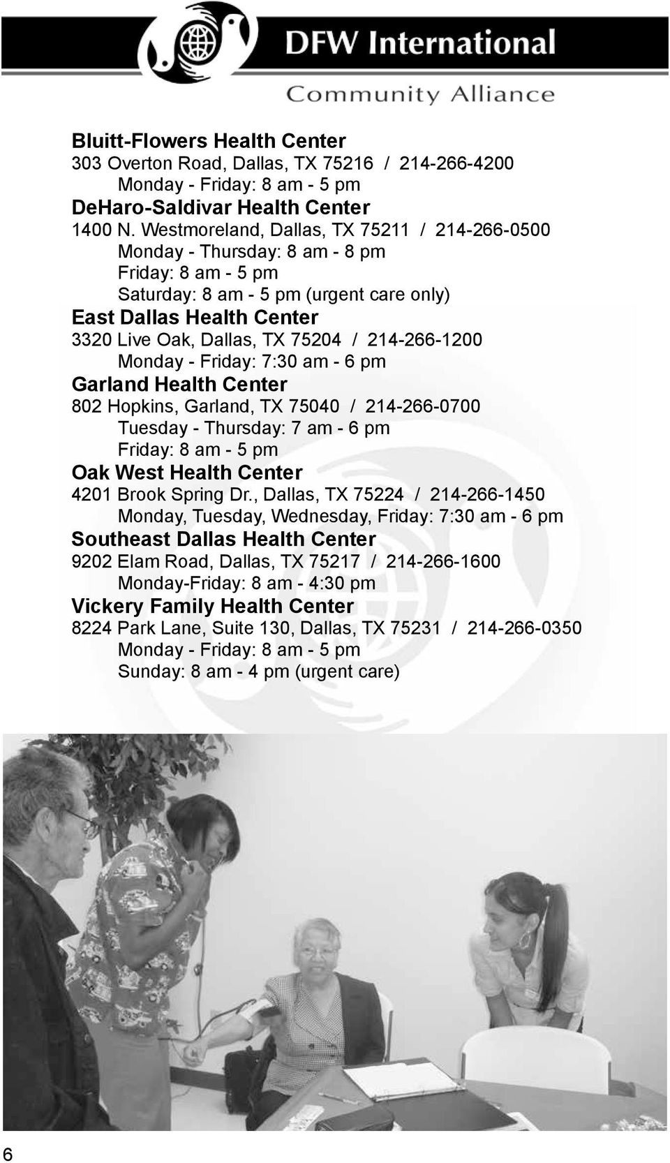 214-266-1200 Monday - Friday: 7:30 am - 6 pm Garland Health Center 802 Hopkins, Garland, TX 75040 / 214-266-0700 Tuesday - Thursday: 7 am - 6 pm Friday: 8 am - 5 pm Oak West Health Center 4201 Brook