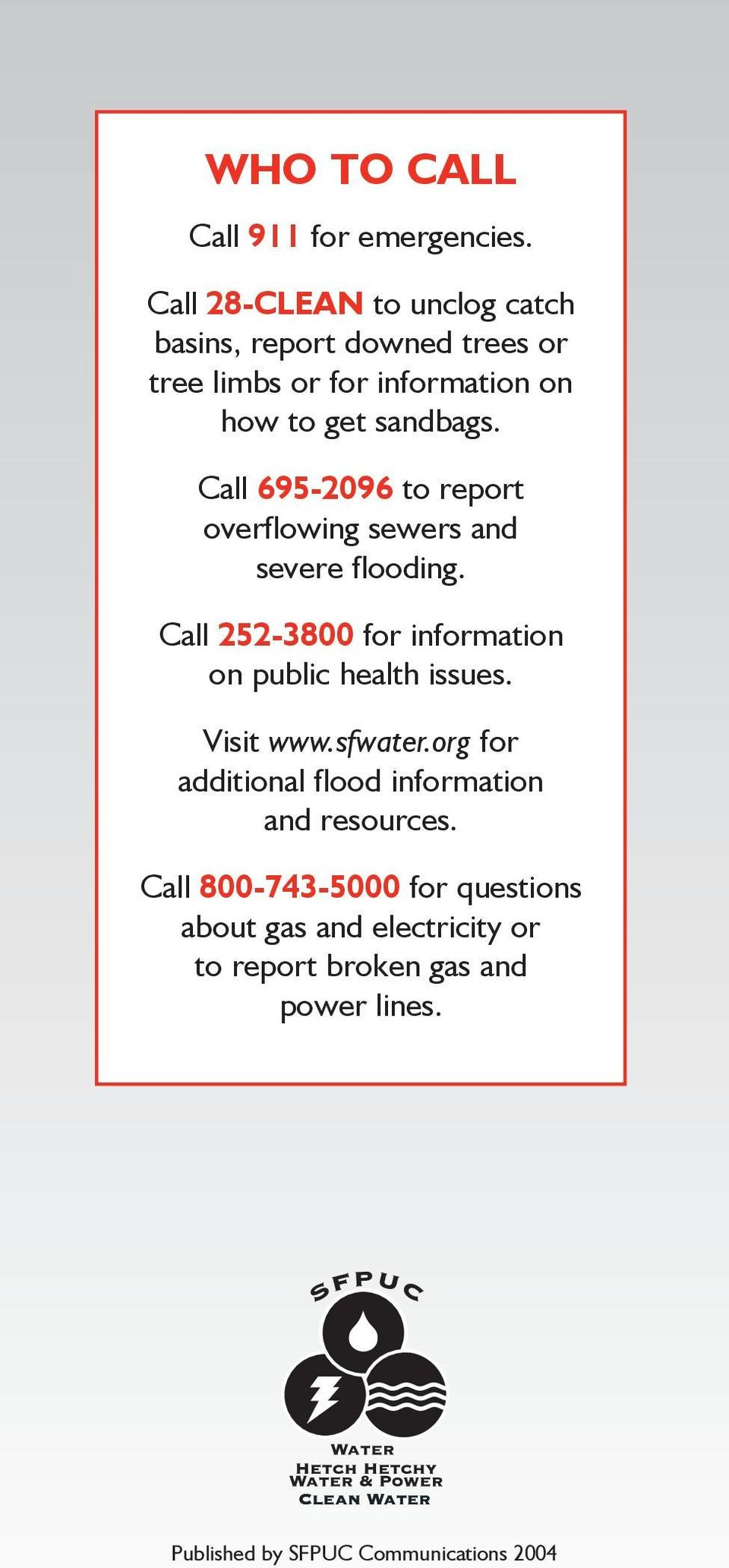 Call 695-2096 to report overflowing sewers and severe flooding. Call 252-3800 for information on public health issues.