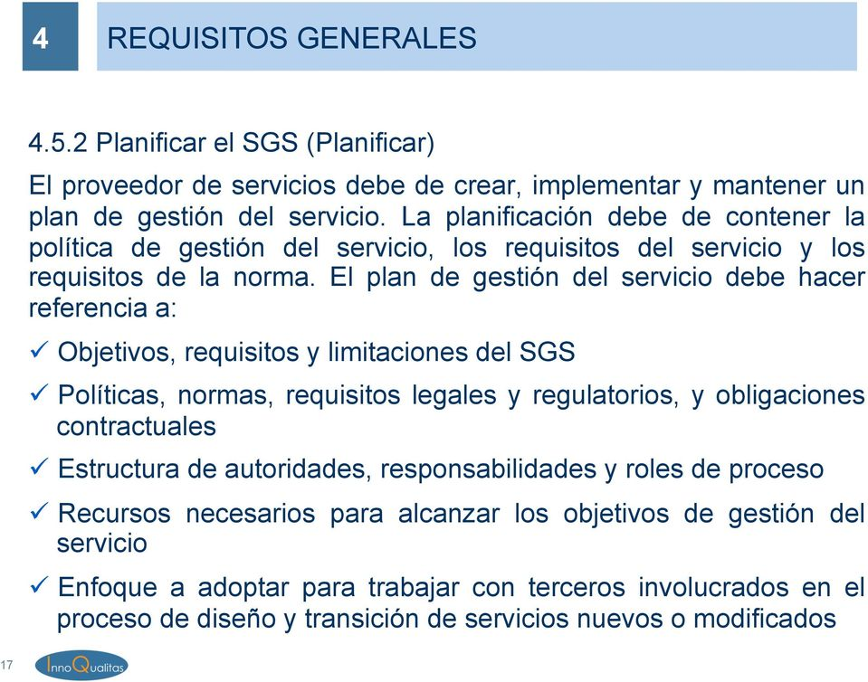 El plan de gestión del servicio debe hacer referencia a: ü Objetivos, requisitos y limitaciones del SGS ü Políticas, normas, requisitos legales y regulatorios, y obligaciones