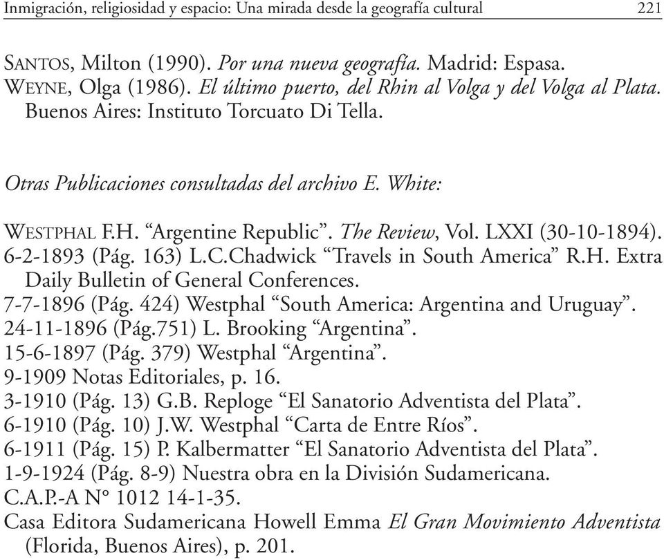 The Review, Vol. LXXI (30-10-1894). 6-2-1893 (Pág. 163) L.C.Chadwick Travels in South America R.H. Extra Daily Bulletin of General Conferences. 7-7-1896 (Pág.
