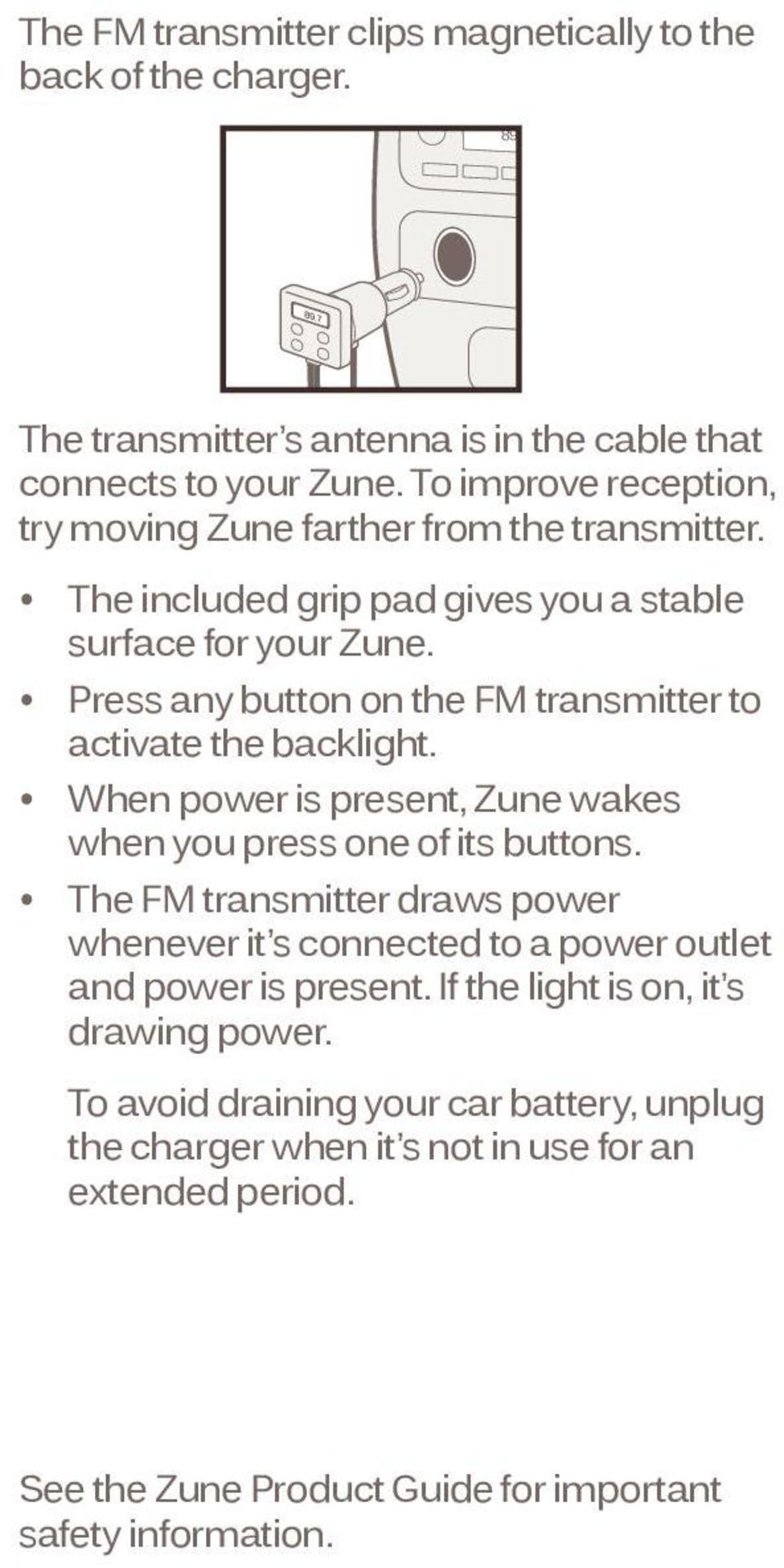 Press any button on the FM transmitter to activate the backlight. When power is present, Zune wakes when you press one of its buttons.