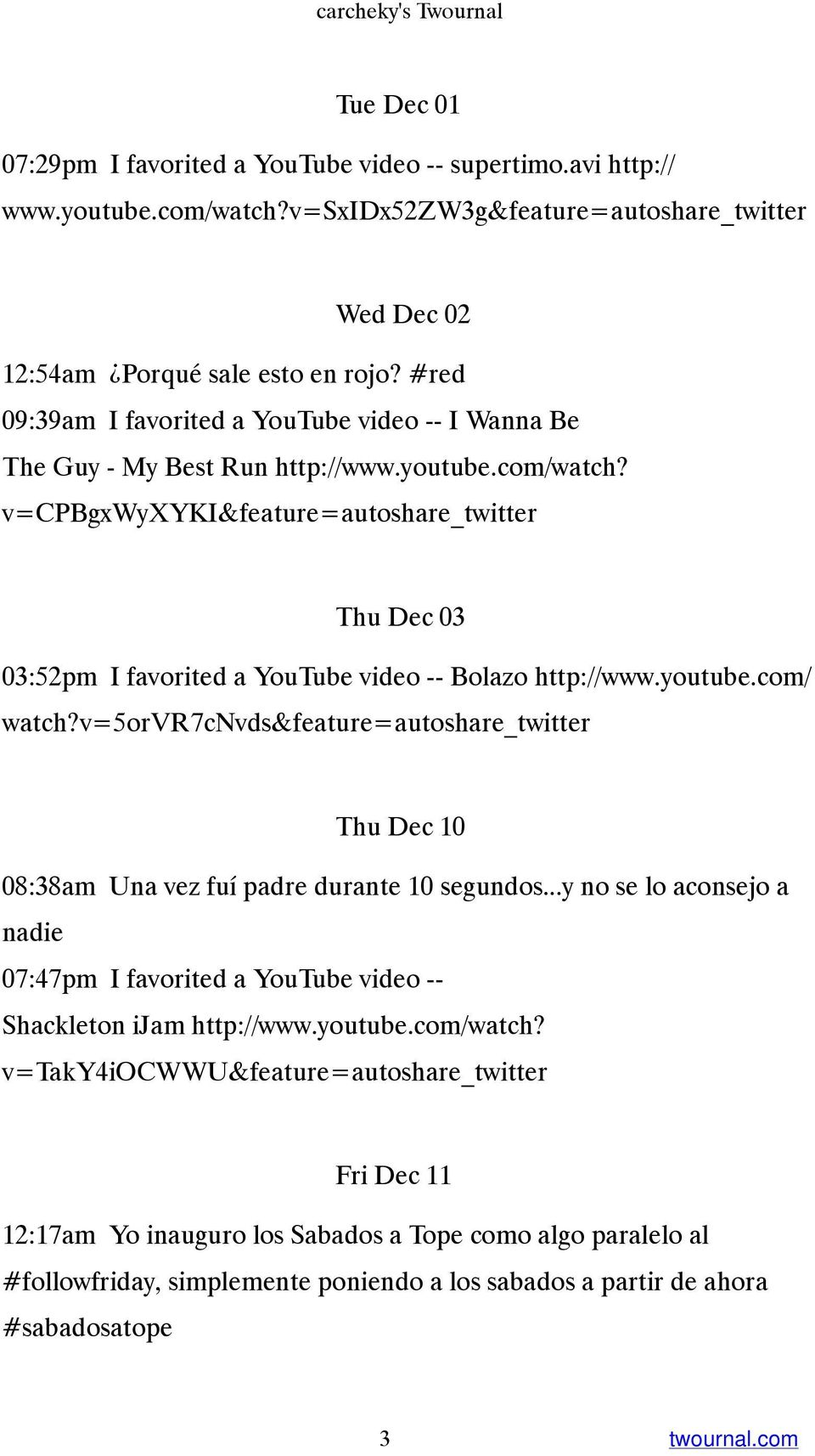 v=cpbgxwyxyki&feature=autoshare_twitter Thu Dec 03 03:52pm I favorited a YouTube video -- Bolazo http://www.youtube.com/ watch?