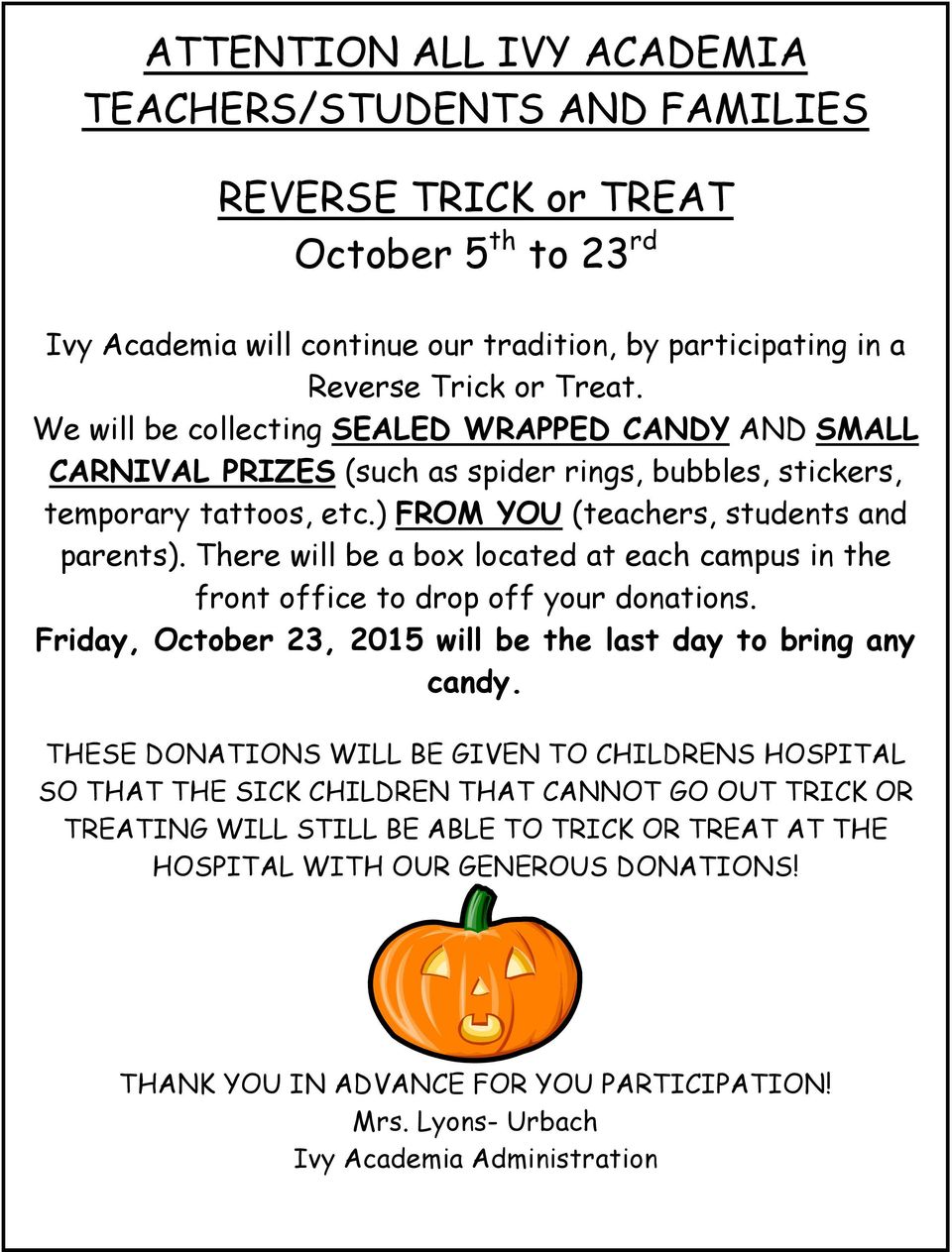 There will be a box located at each campus in the front office to drop off your donations. Friday, October 23, 2015 will be the last day to bring any candy.