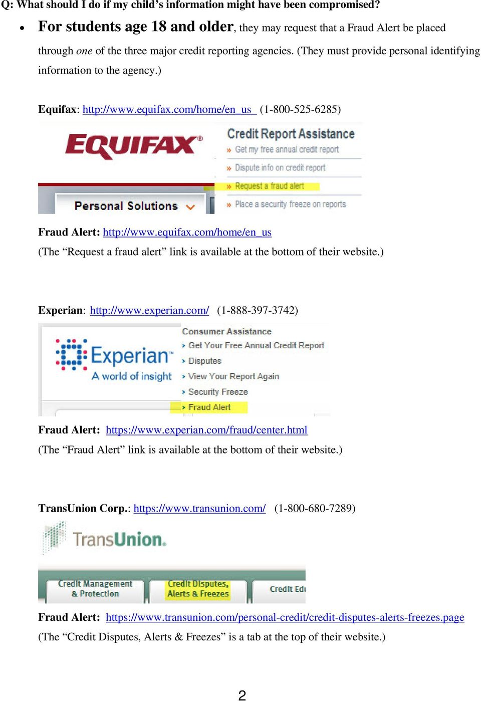 (They must provide personal identifying information to the agency.) Equifax: http://www.equifax.com/home/en_us (1-800-525-6285) Fraud Alert: http://www.equifax.com/home/en_us (The Request a fraud alert link is available at the bottom of their website.