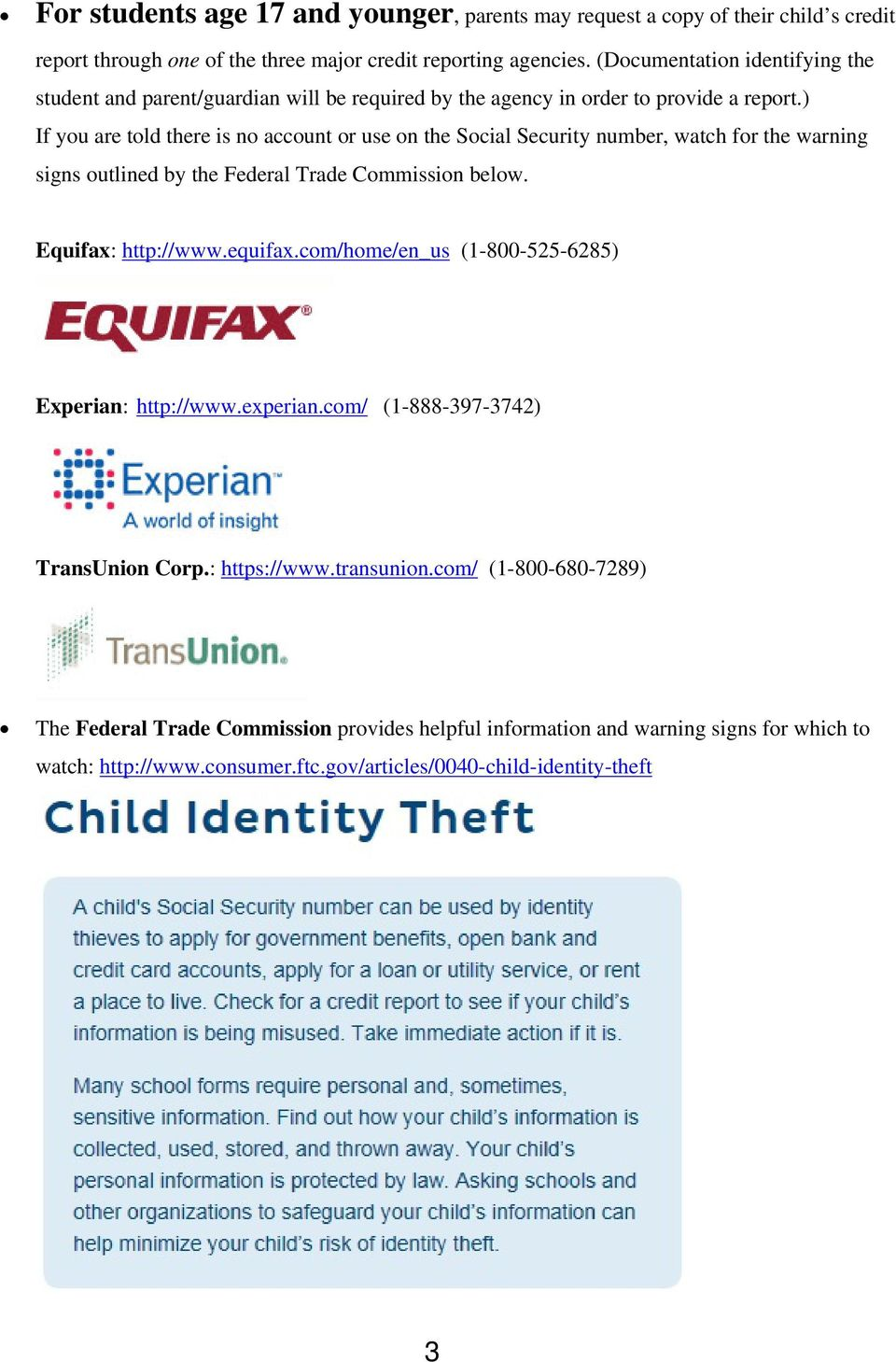 ) If you are told there is no account or use on the Social Security number, watch for the warning signs outlined by the Federal Trade Commission below. Equifax: http://www.equifax.