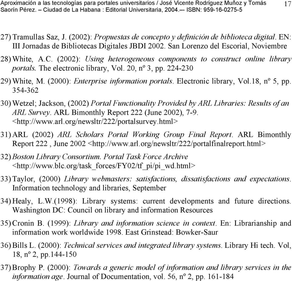 Electronic library, Vol.18, nº 5, pp. 354-362 30) Wetzel; Jackson, (2002) Portal Functionality Provided by ARL Libraries: Results of an ARL Survey. ARL Bimonthly Report 222 (June 2002), 7-9.
