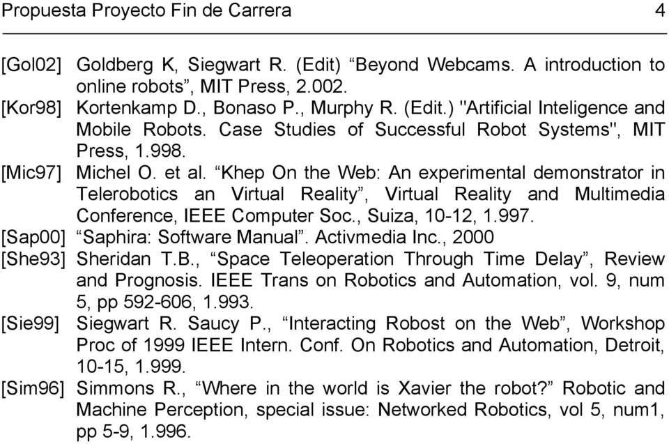 Khep On the Web: An experimental demonstrator in Telerobotics an Virtual Reality, Virtual Reality and Multimedia Conference, IEEE Computer Soc., Suiza, 10-12, 1.997. [Sap00] Saphira: Software Manual.