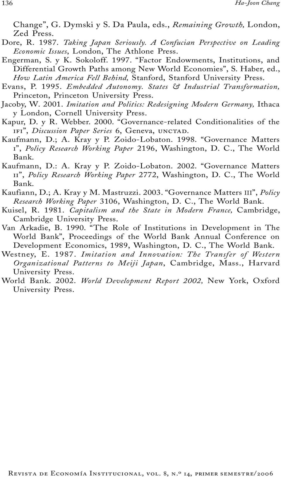 Factor Endowments, Institutions, and Differential Growth Paths among New World Economies, S. Haber, ed., How Latin America Fell Behind, Stanford, Stanford University Press. Evans, P. 1995.