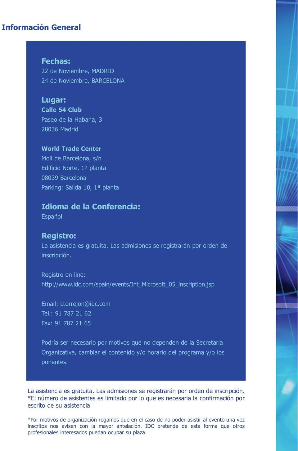Registro on line: http://www.idc.com/spain/events/int_microsoft_05_inscription.jsp Email: Ltorrejon@idc.com Tel.