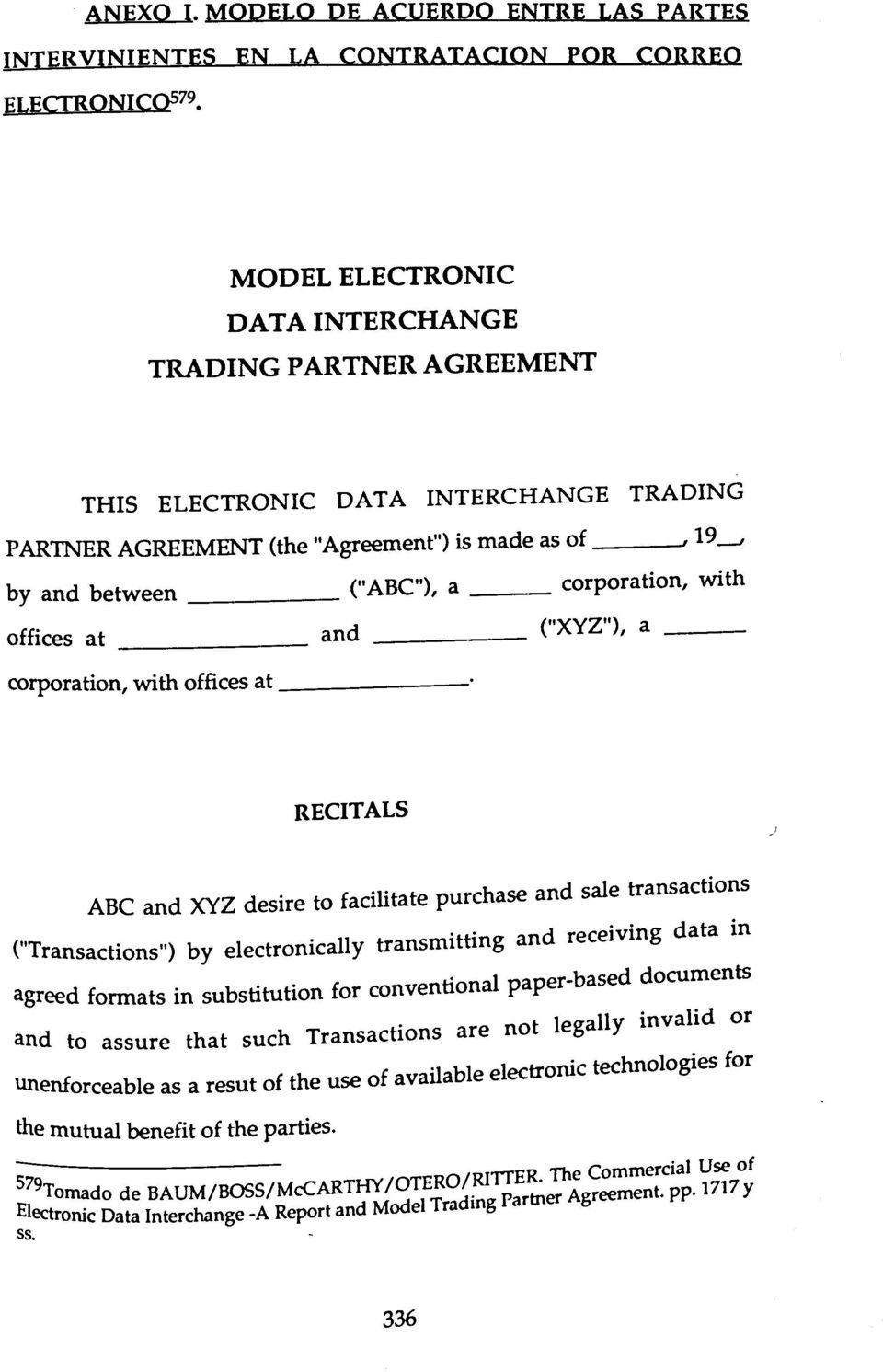 "with offices at and (""XYZ""), a corporation, with offices at RECITALS ABC and XYZ desire to facilitate purchase and sale transactions (""Transactions"") by electronically transmitting and receiving data"