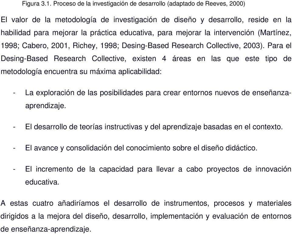 intervención (Martínez, 1998; Caber, 2001, Richey, 1998; Desing-Based Research Cllective, 2003).