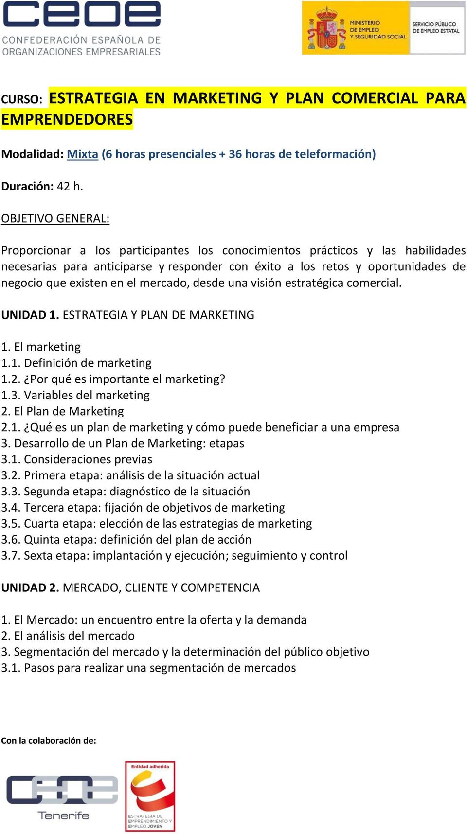 en el mercado, desde una visión estratégica comercial. UNIDAD 1. ESTRATEGIA Y PLAN DE MARKETING 1. El marketing 1.1. Definición de marketing 1.2. Por qué es importante el marketing? 1.3.