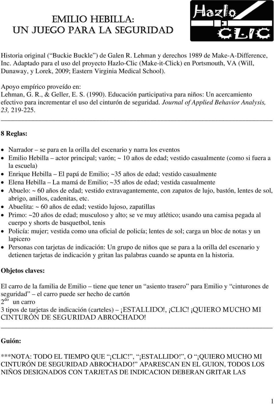 S. (1990). Educación participativa para niños: Un acercamiento efectivo para incrementar el uso del cinturón de seguridad. Journal of Applied Behavior Analysis, 23, 219-225.