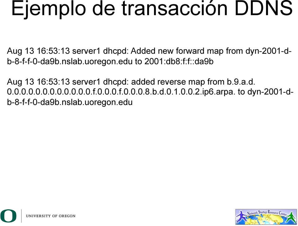 edu to 2001:db8:f:f::da9b Aug 13 16:53:13 server1 dhcpd: added reverse map from b.