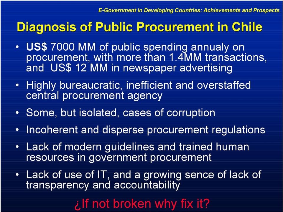 agency Some, but isolated, cases of corruption Incoherent and disperse procurement regulations Lack of modern guidelines and