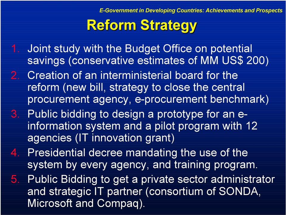 Public bidding to design a prototype for an e- information system and a pilot program with 12 agencies (IT innovation grant) 4.
