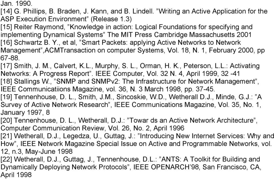, et al, Smart Packets: applying Active Networks to Network Management,ACMTransaction on computer Systems, Vol. 18, N. 1, February 2000, pp 67-88. [17] Smith, J. M., Calvert, K.L., Murphy, S. L.