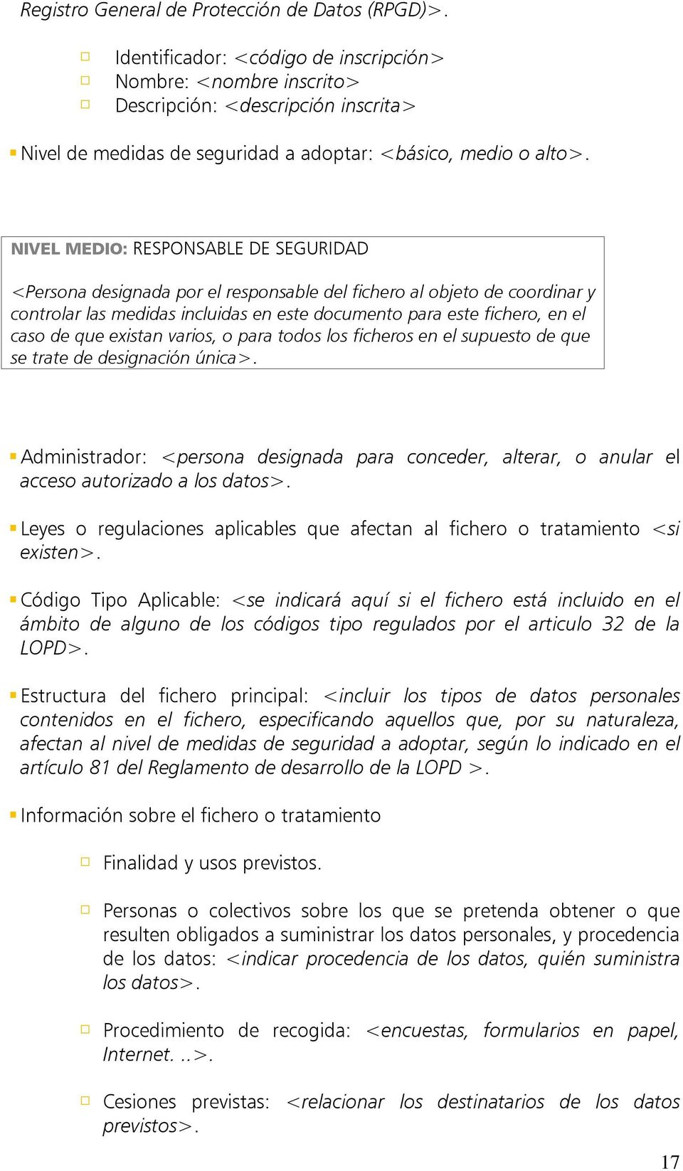 NIVEL MEDIO: RESPONSABLE DE SEGURIDAD <Persona designada por el responsable del fichero al objeto de coordinar y controlar las medidas incluidas en este documento para este fichero, en el caso de que