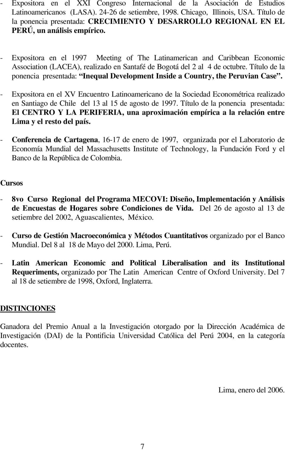 - Expositora en el 1997 Meeting of The Latinamerican and Caribbean Economic Association (LACEA), realizado en Santafé de Bogotá del 2 al 4 de octubre.