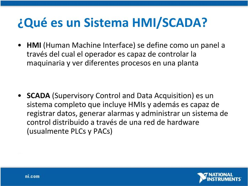 ver diferentes procesos en una planta SCADA(SupervisoryControl and Data Acquisition) es un SCADA(SupervisoryControl and