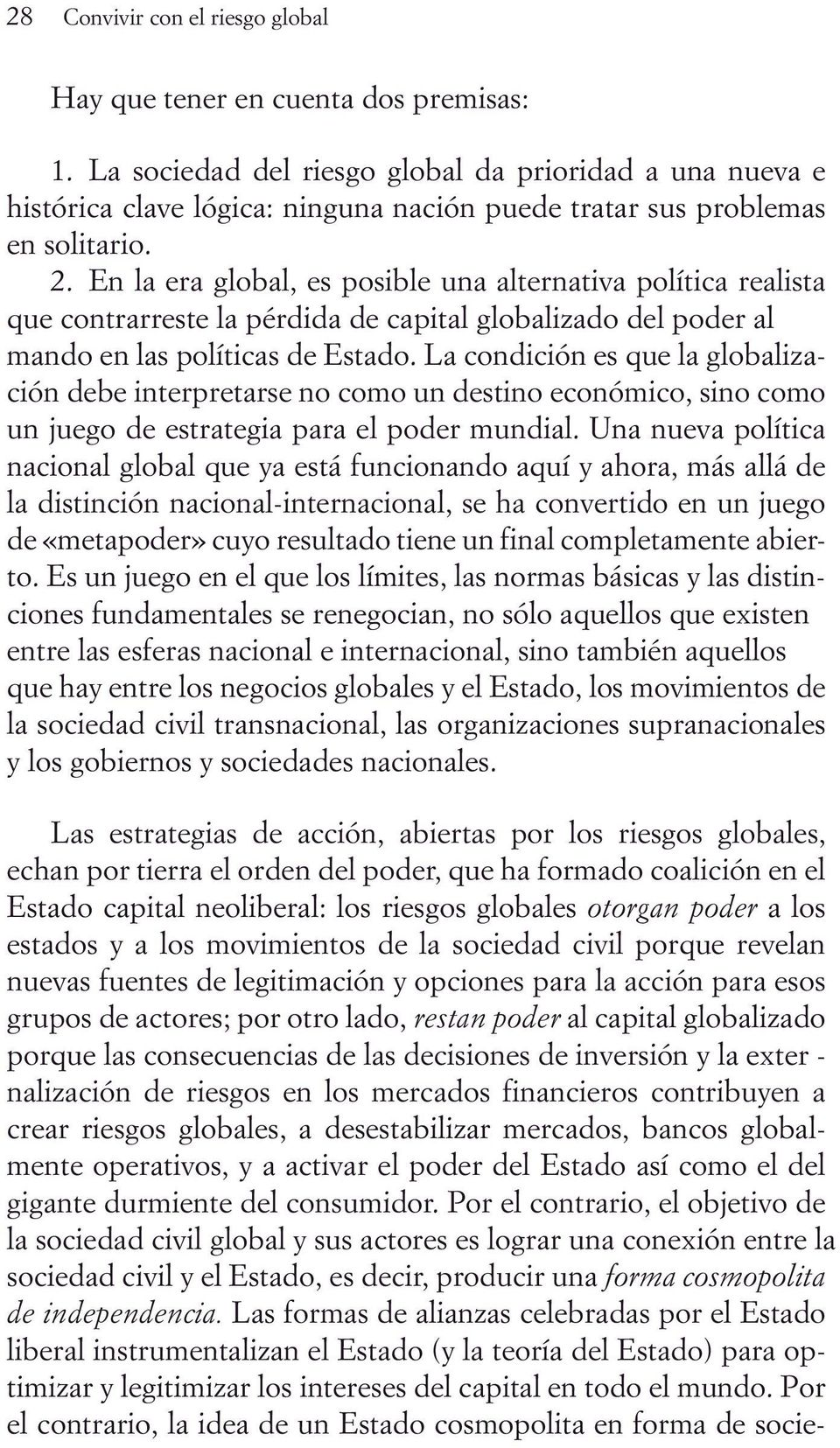 En la era global, es posible una alternativa política realista mando en las políticas de Estado.