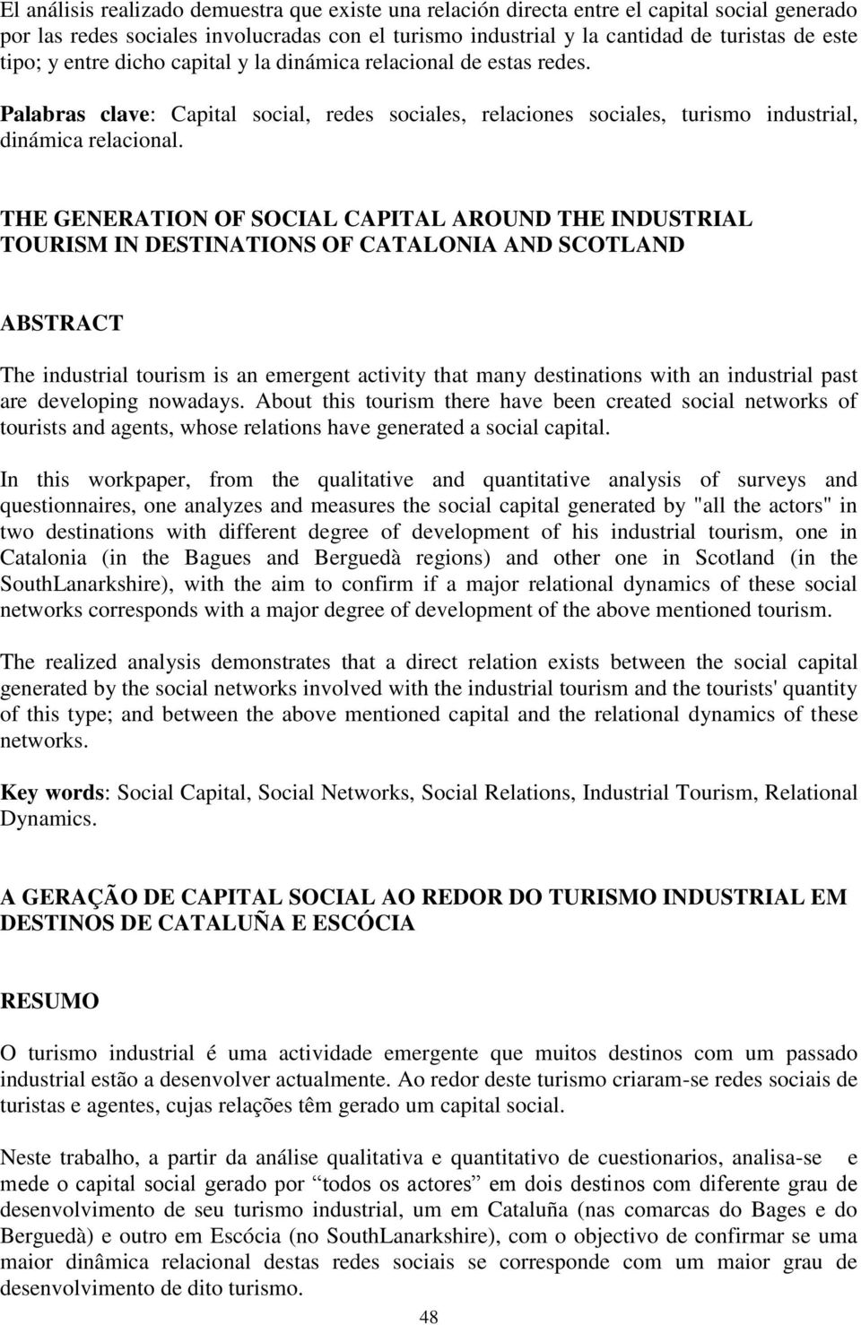 THE GENERATION OF SOCIAL CAPITAL AROUND THE INDUSTRIAL TOURISM IN DESTINATIONS OF CATALONIA AND SCOTLAND ABSTRACT The industrial tourism is an emergent activity that many destinations with an
