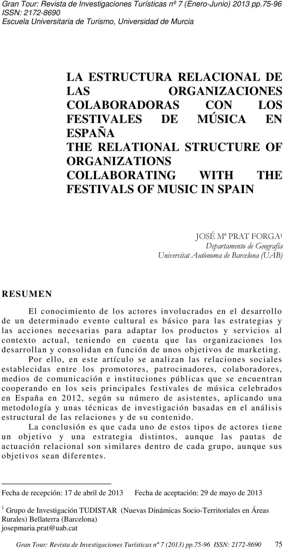 STRUCTURE OF ORGANIZATIONS COLLABORATING WITH THE FESTIVALS OF MUSIC IN SPAIN JOSÉ Mª PRAT FORGA 1 Departamento de Geografía Universitat Autònoma de Barcelona (UAB) RESUMEN El conocimiento de los