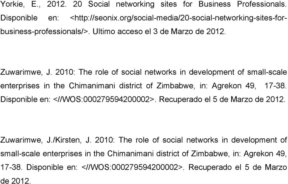 2010: The role of social networks in development of small-scale enterprises in the Chimanimani district of Zimbabwe, in: Agrekon 49, 17-38.