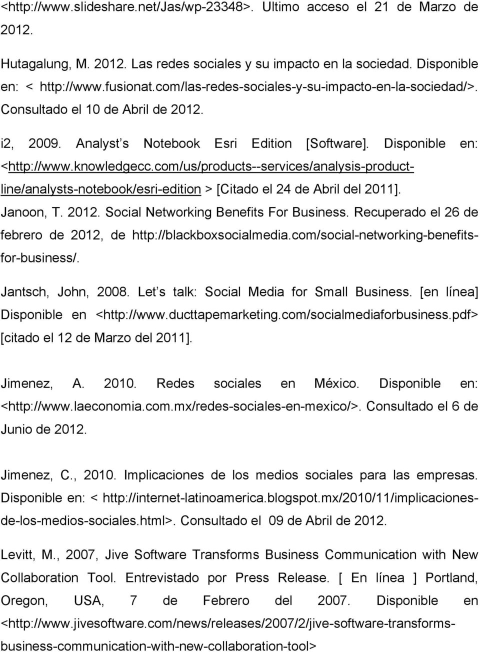com/us/products--services/analysis-productline/analysts-notebook/esri-edition > [Citado el 24 de Abril del 2011]. Janoon, T. 2012. Social Networking Benefits For Business.