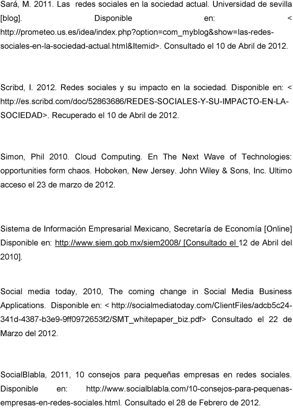 scribd.com/doc/52863686/redes-sociales-y-su-impacto-en-la- SOCIEDAD>. Recuperado el 10 de Abril de 2012. Simon, Phil 2010. Cloud Computing. En The Next Wave of Technologies: opportunities form chaos.