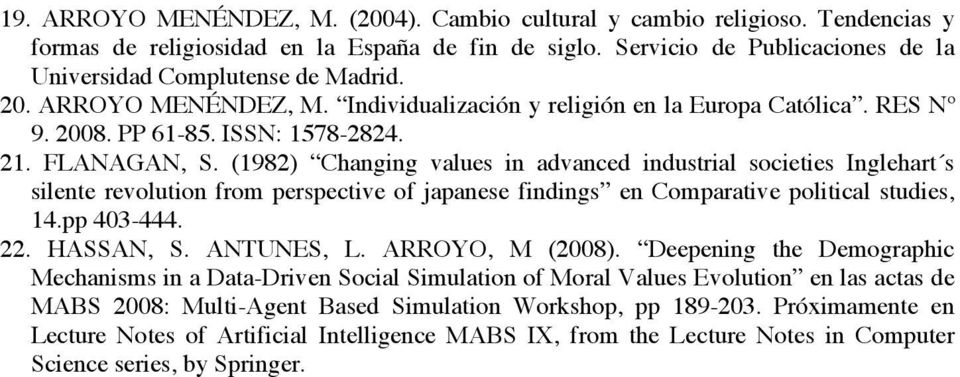 (1982) Changing values in advanced industrial societies Inglehart s silente revolution from perspective of japanese findings en Comparative political studies, 14.pp 403-444. 22. HASSAN, S. ANTUNES, L.