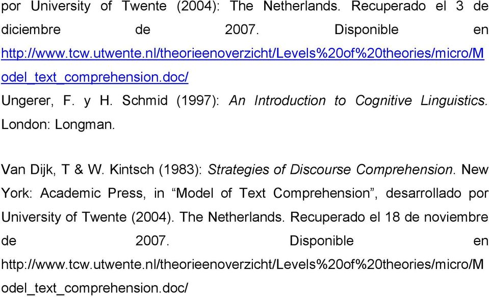 London: Longman. Van Dijk, T & W. Kintsch (1983): Strategies of Discourse Comprehension.