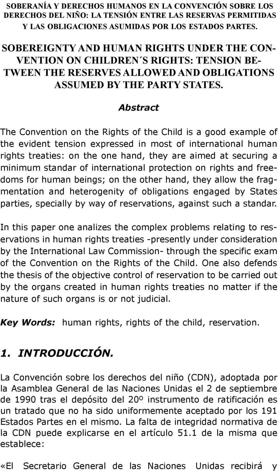 Abstract The Convention on the Rights of the Child is a good example of the evident tension expressed in most of international human rights treaties: on the one hand, they are aimed at securing a