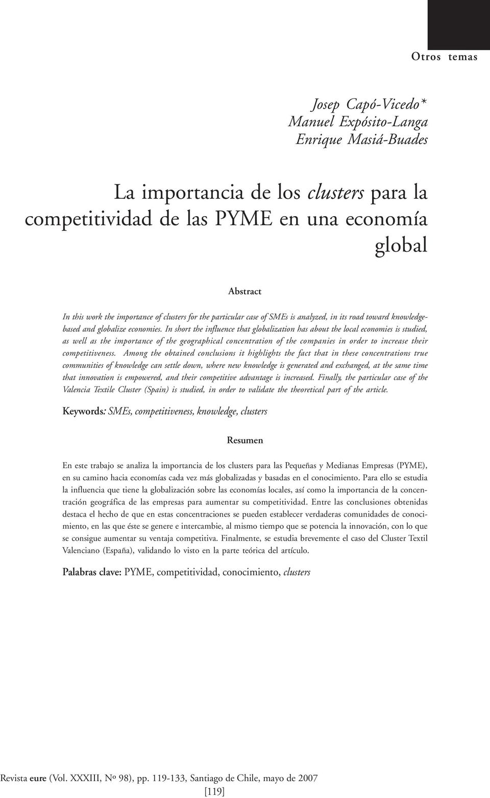 In short the influence that globalization has about the local economies is studied, as well as the importance of the geographical concentration of the companies in order to increase their