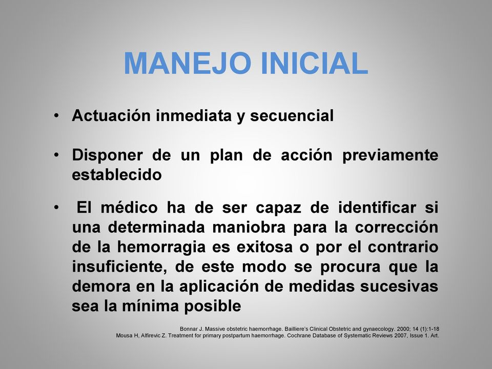 la aplicación de medidas sucesivas sea la mínima posible Bonnar J. Massive obstetric haemorrhage. Bailliere s Clinical Obstetric and gynaecology.
