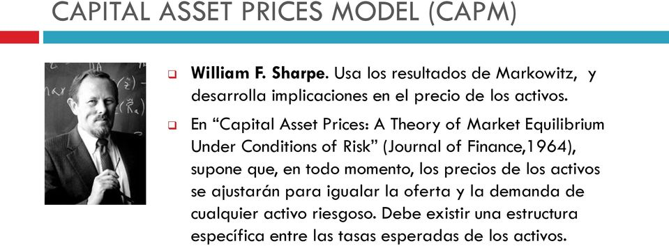 En Capital Asset Prices: A Theory of Market Equilibrium Under Conditions of Risk (Journal of Finance,1964), supone