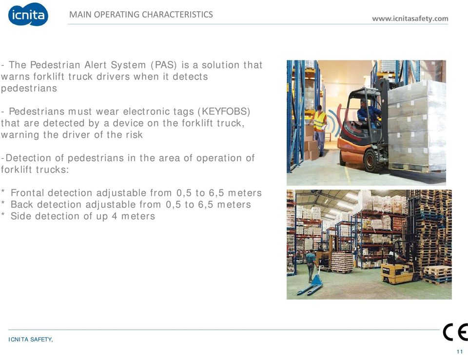 truck, warning the driver of the risk -Detection of pedestrians in the area of operation of forklift trucks: * Frontal