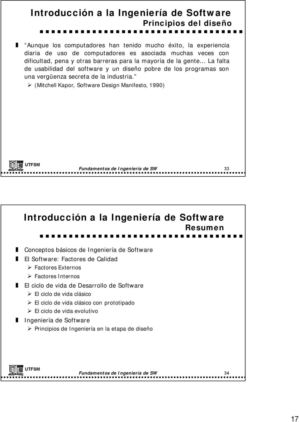 (Mitchell Kapor, Software Design Manifesto, 1990) Fundamentos de Ingeniería de SW 33 Resumen Conceptos básicos de Ingeniería de Software El Software: Factores de Calidad Factores Externos