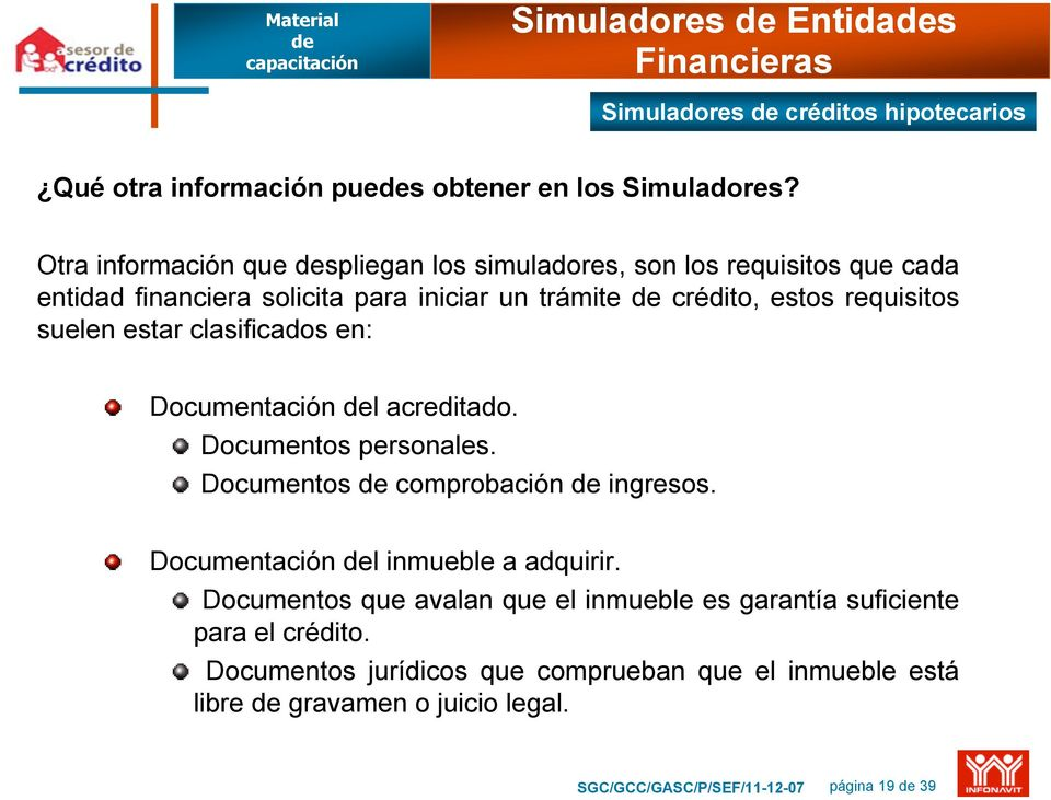 requisitos suelen estar clasificados en: Documentación l acreditado. Documentos personales. Documentos comprobación ingresos.