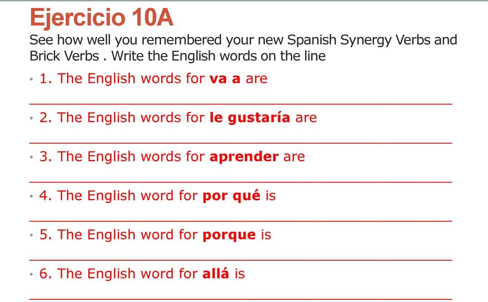 The English words for le gustaría are 3. The English words for aprender are 4.