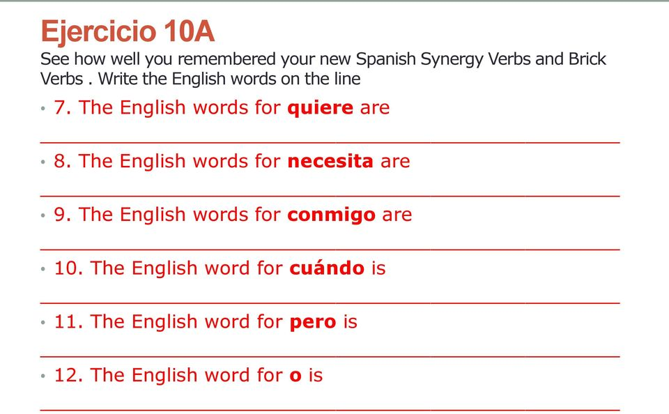 The English words for necesita are 9. The English words for conmigo are 10.