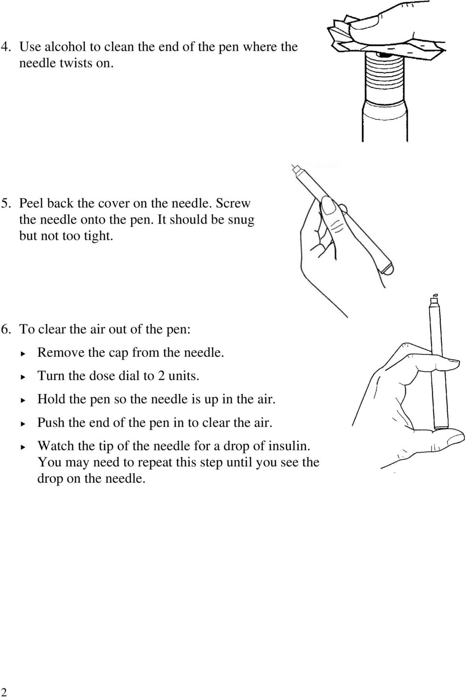To clear the air out of the pen: Remove the cap from the needle. Turn the dose dial to 2 units.