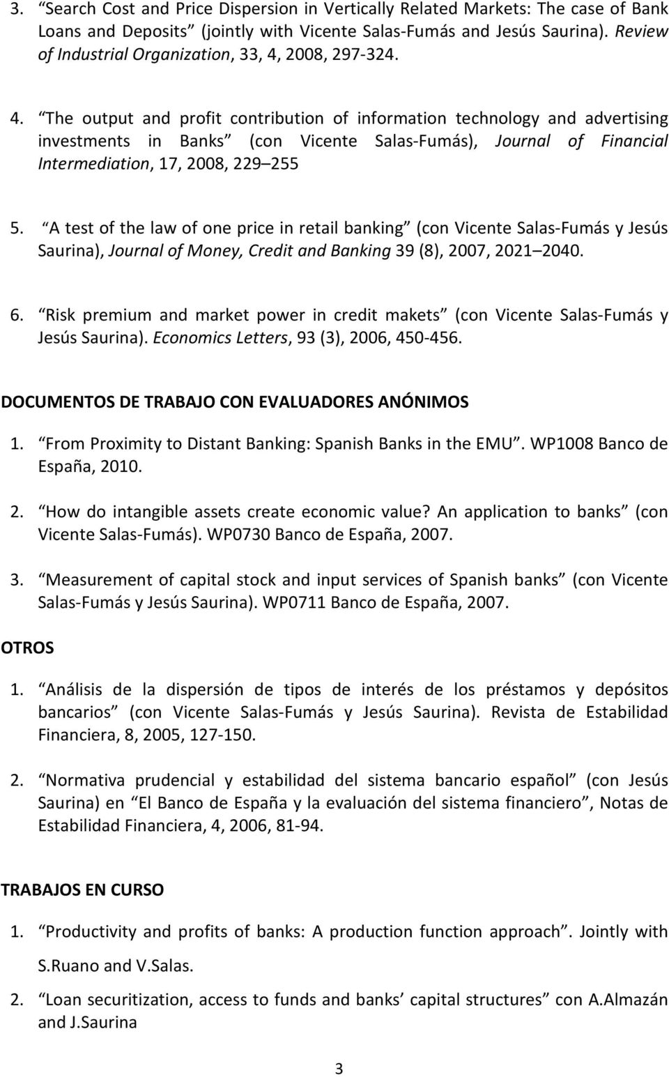 2008, 297-324. 4. The output and profit contribution of information technology and advertising investments in Banks (con Vicente Salas-Fumás), Journal of Financial Intermediation, 17, 2008, 229 255 5.