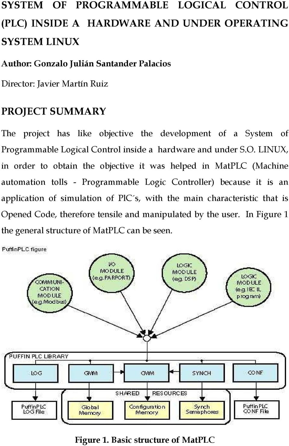 the objective it was helped in MatPLC (Machine automation tolls - Programmable Logic Controller) because it is an application of simulation of PlC s, with the main